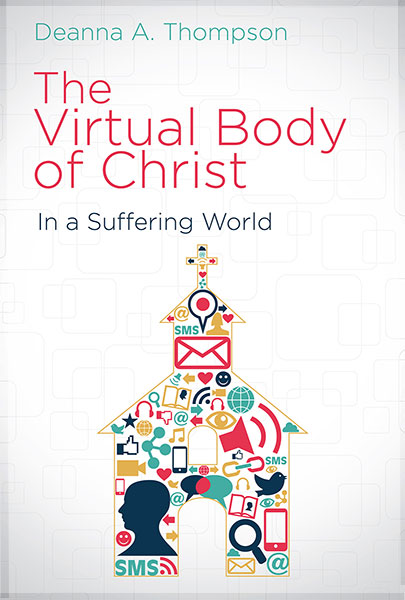 the virtual body of christ in a suffering world, by deanna thompson